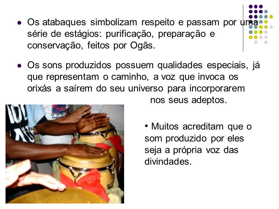 Os atabaques simbolizam respeito e passam por uma série de estágios: purificação, preparação e conservação, feitos por Ogãs.