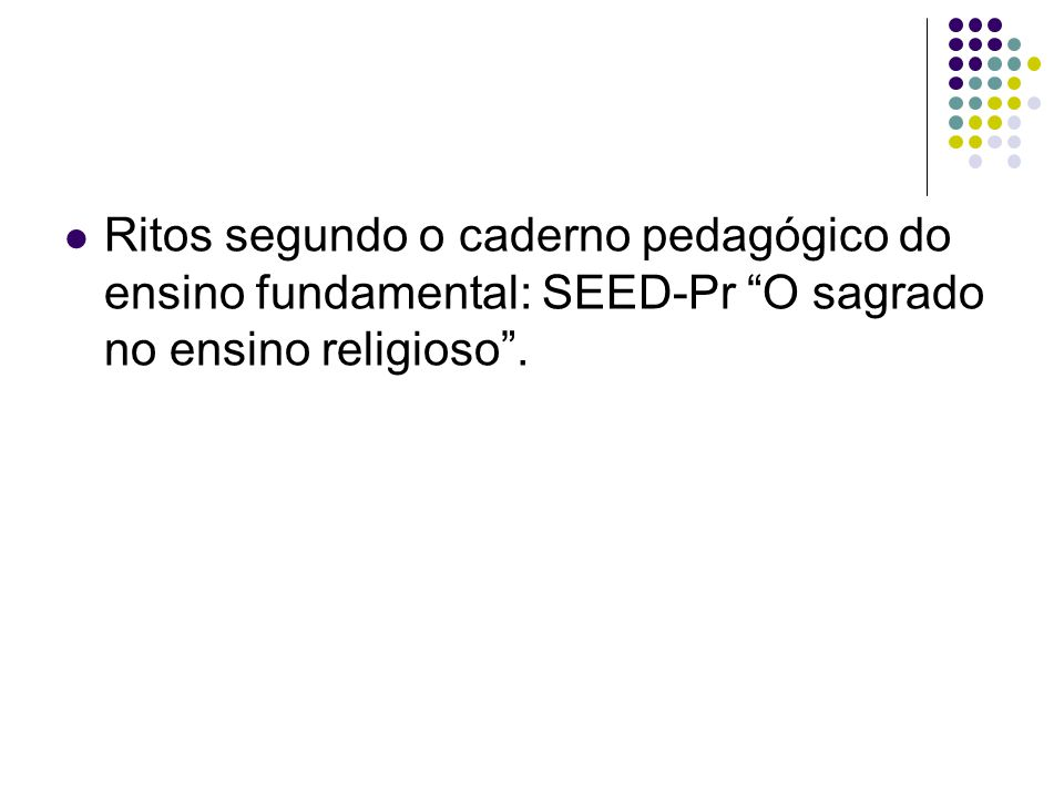 Ritos segundo o caderno pedagógico do ensino fundamental: SEED-Pr O sagrado no ensino religioso .