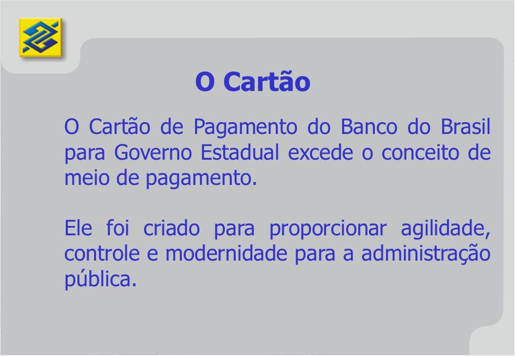 O Cartão O Cartão de Pagamento do Banco do Brasil para Governo Estadual excede o conceito de meio de pagamento.