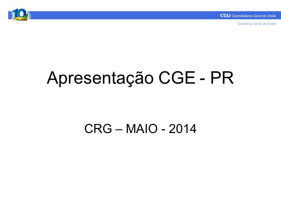 Apresentação CGE - PR CRG – MAIO - 2014