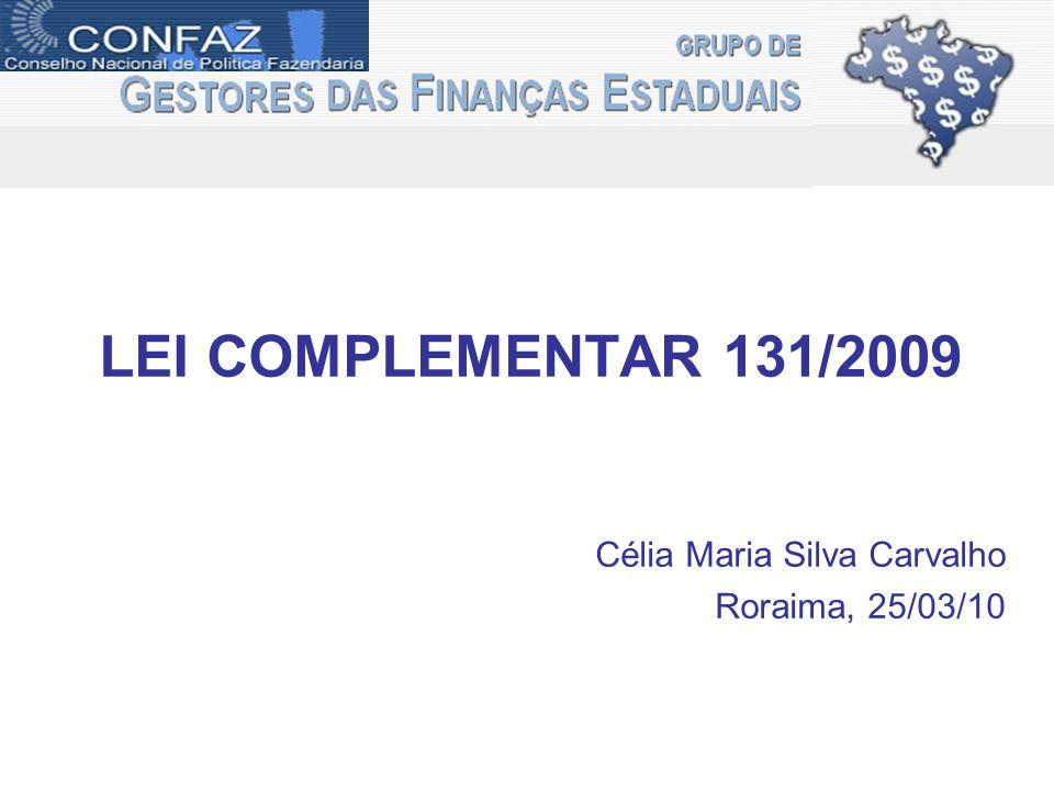 LEI COMPLEMENTAR 131/2009 Célia Maria Silva Carvalho Roraima, 25/03/10