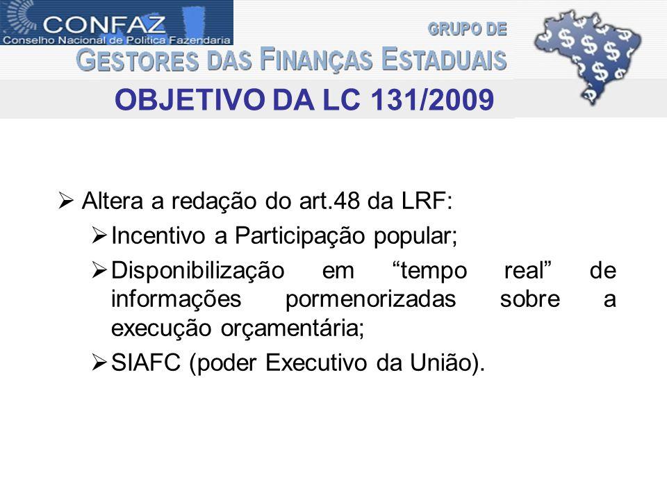 OBJETIVO DA LC 131/2009 Altera a redação do art.48 da LRF: