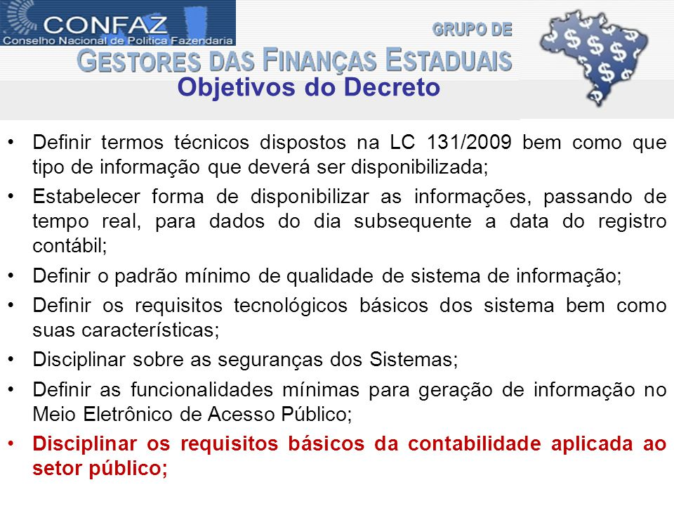 Objetivos do Decreto Definir termos técnicos dispostos na LC 131/2009 bem como que tipo de informação que deverá ser disponibilizada;