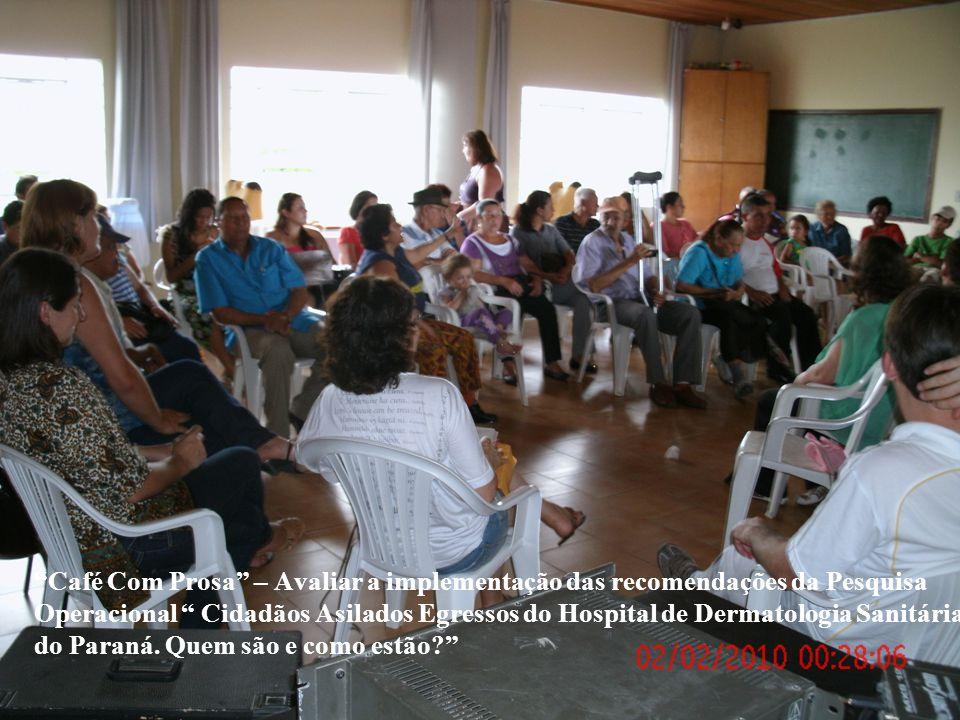 Café Com Prosa – Avaliar a implementação das recomendações da Pesquisa Operacional Cidadãos Asilados Egressos do Hospital de Dermatologia Sanitária do Paraná.