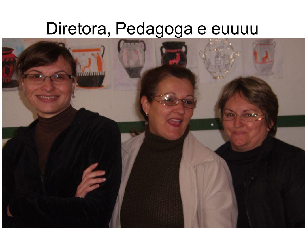 Diretora, Pedagoga e euuuu