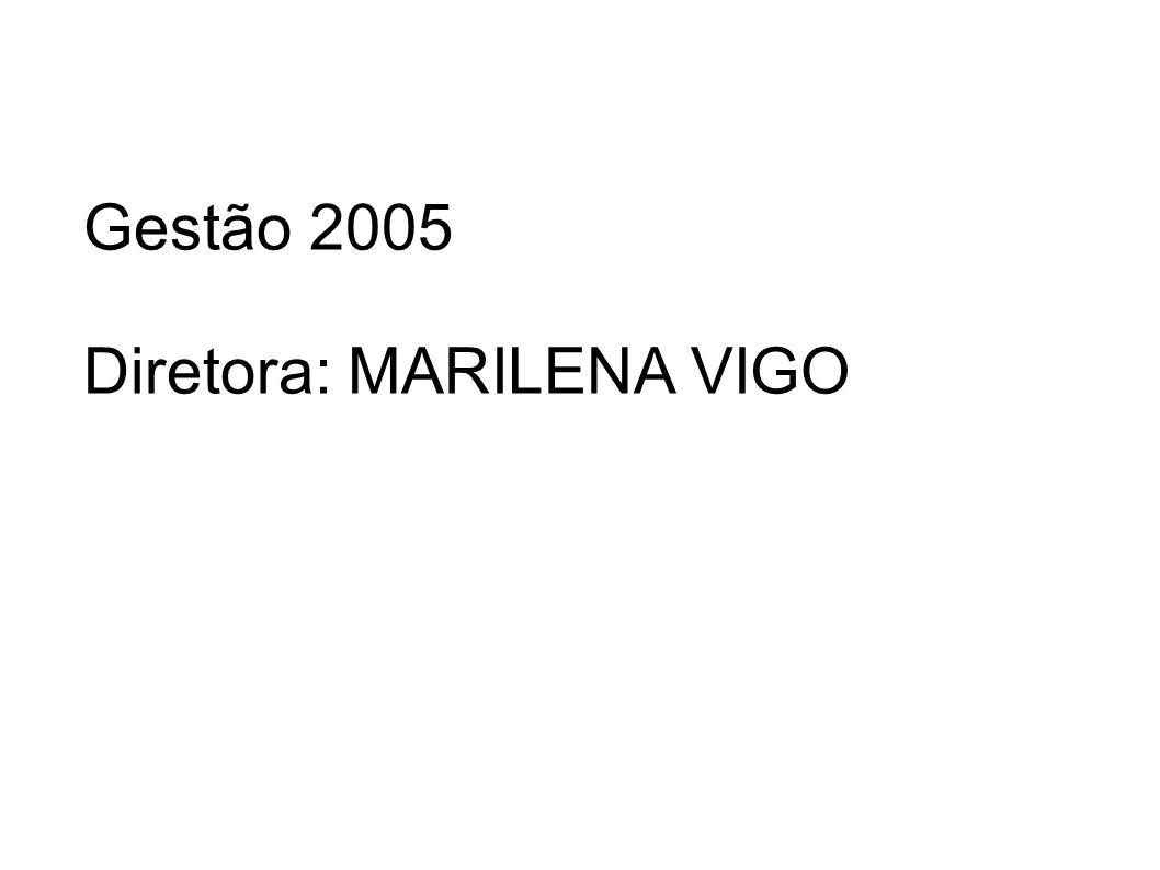 Gestão 2005 Diretora: MARILENA VIGO