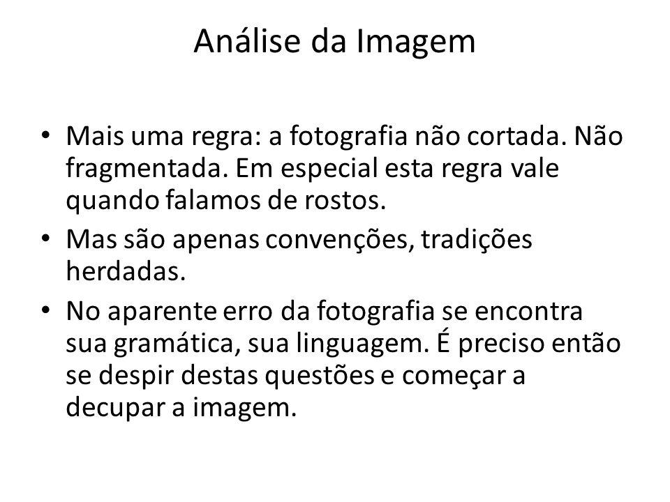 Análise da Imagem Mais uma regra: a fotografia não cortada. Não fragmentada. Em especial esta regra vale quando falamos de rostos.