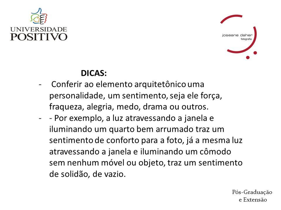 DICAS: Conferir ao elemento arquitetônico uma personalidade, um sentimento, seja ele força, fraqueza, alegria, medo, drama ou outros.