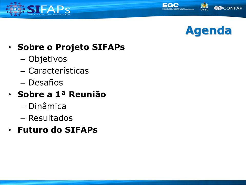 Agenda Sobre o Projeto SIFAPs Objetivos Características Desafios