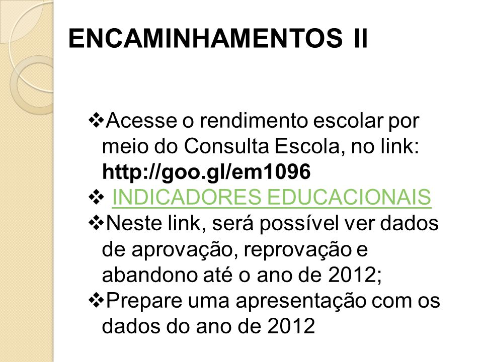 ENCAMINHAMENTOS II Acesse o rendimento escolar por meio do Consulta Escola, no link: http://goo.gl/em1096.