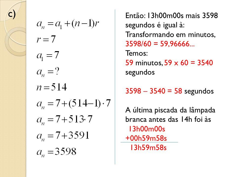 c) Então: 13h00m00s mais 3598 segundos é igual à: