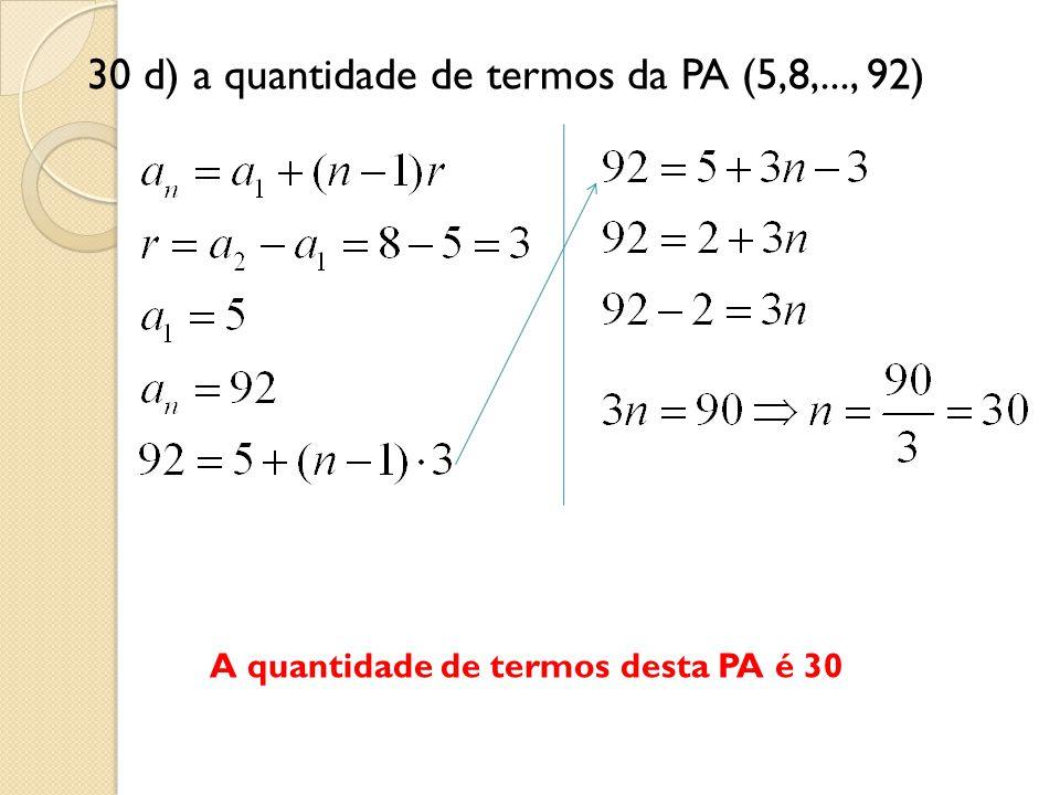30 d) a quantidade de termos da PA (5,8,..., 92)