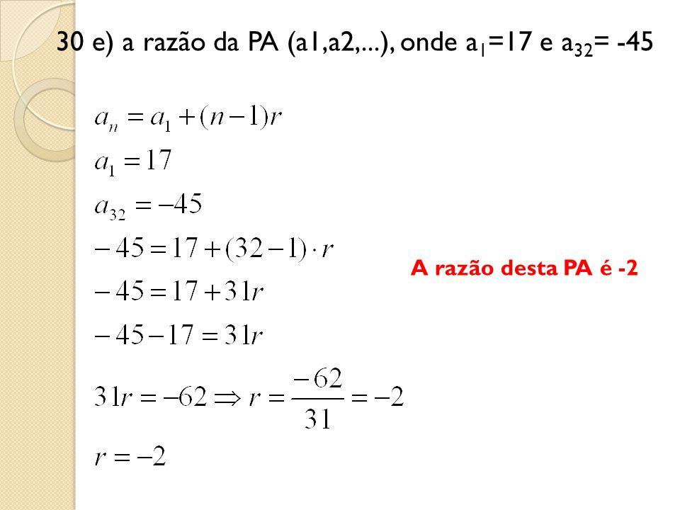 30 e) a razão da PA (a1,a2,...), onde a1=17 e a32= -45