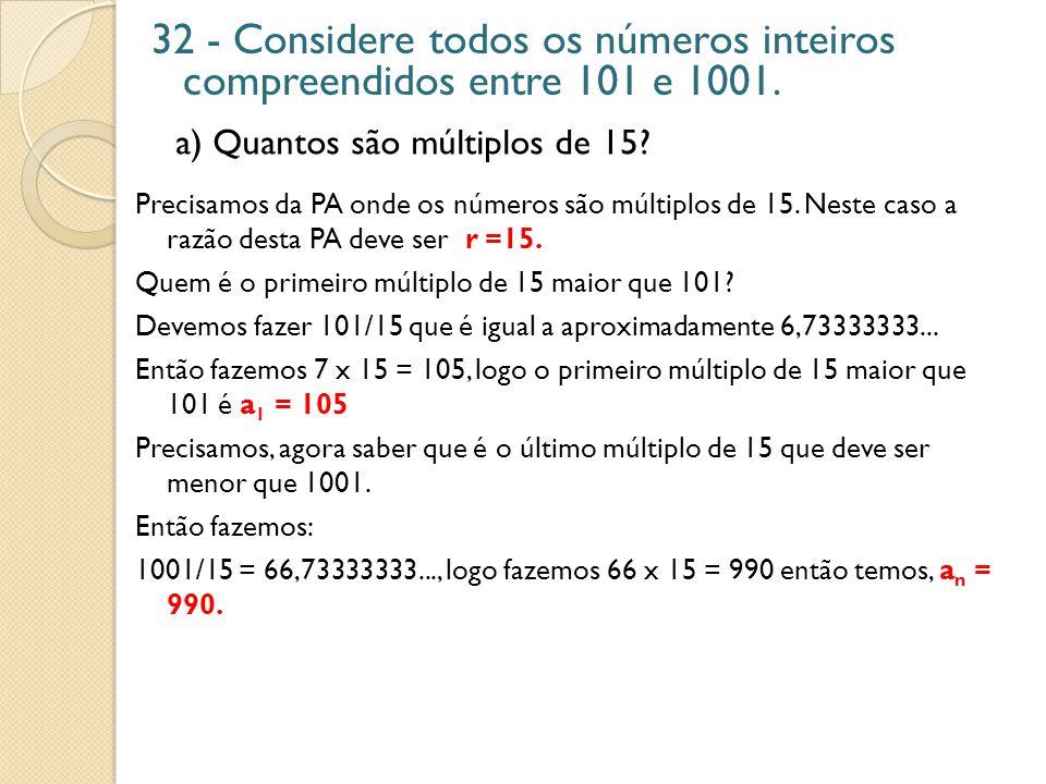32 - Considere todos os números inteiros compreendidos entre 101 e 1001.