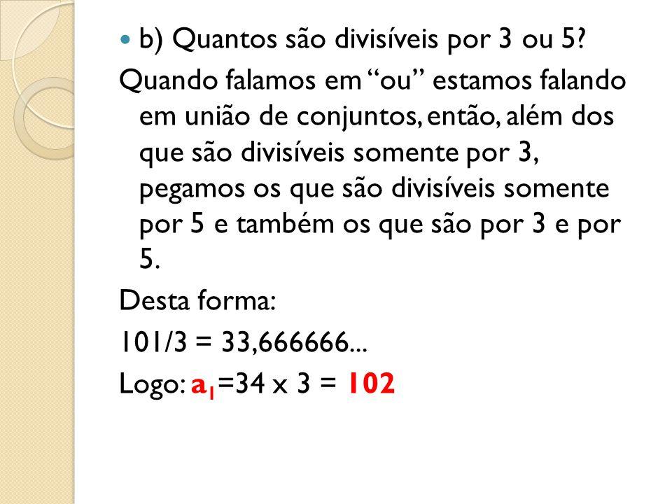 b) Quantos são divisíveis por 3 ou 5