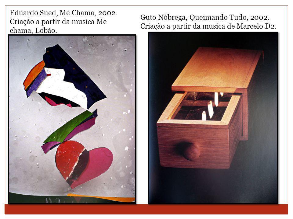 Eduardo Sued, Me Chama, 2002. Criação a partir da musica Me chama, Lobão.