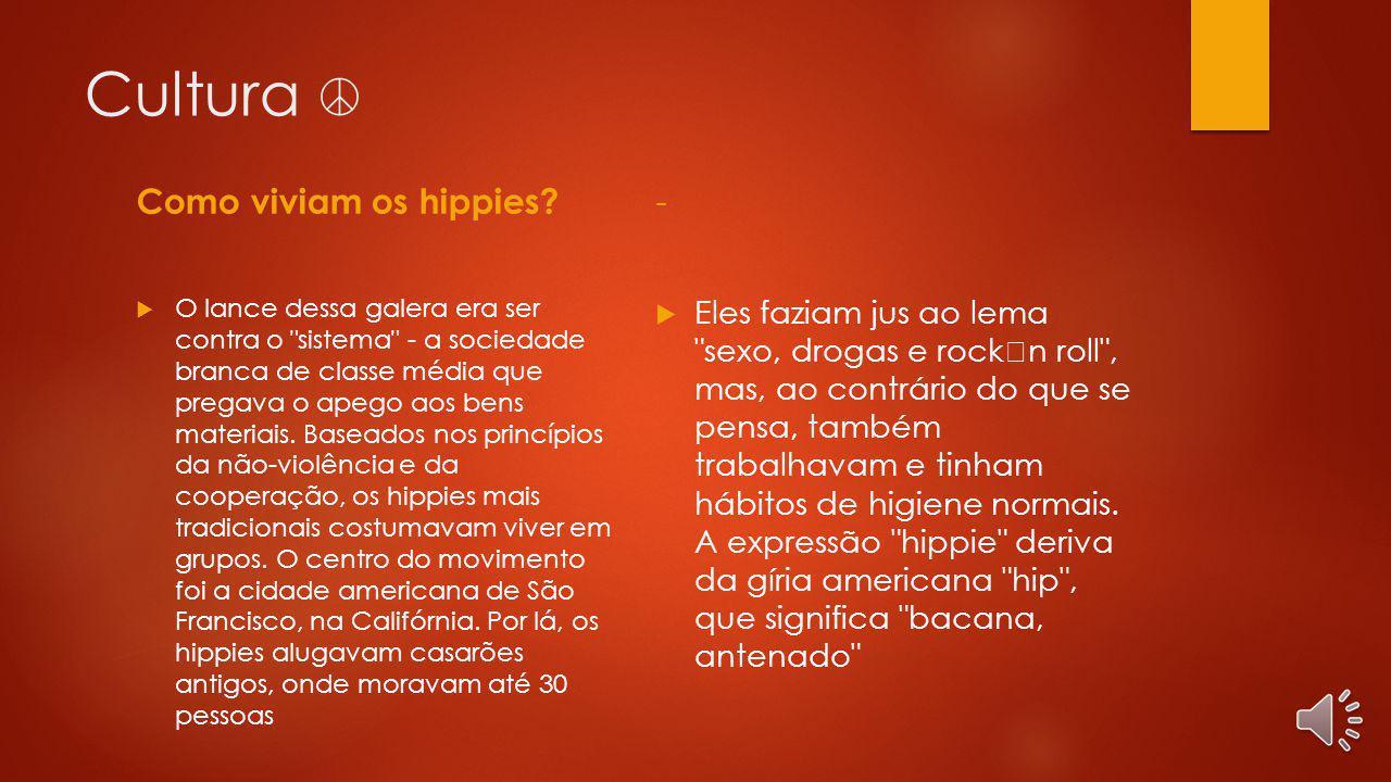 Cultura ☮ Como viviam os hippies -