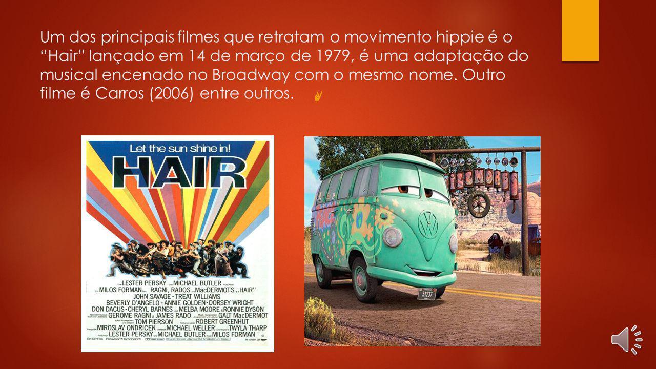 Um dos principais filmes que retratam o movimento hippie é o Hair lançado em 14 de março de 1979, é uma adaptação do musical encenado no Broadway com o mesmo nome. Outro filme é Carros (2006) entre outros.