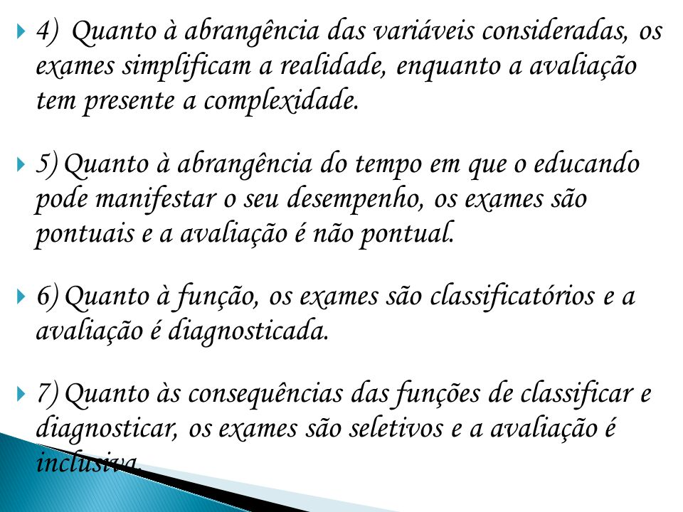 4) Quanto à abrangência das variáveis consideradas, os exames simplificam a realidade, enquanto a avaliação tem presente a complexidade.
