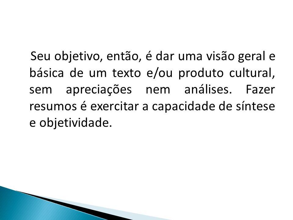 Seu objetivo, então, é dar uma visão geral e básica de um texto e/ou produto cultural, sem apreciações nem análises.