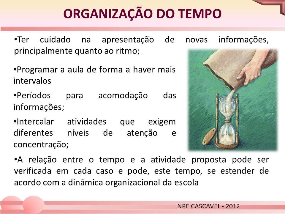 NRE CASCAVEL - 2012 ORGANIZAÇÃO DO TEMPO. Ter cuidado na apresentação de novas informações, principalmente quanto ao ritmo;