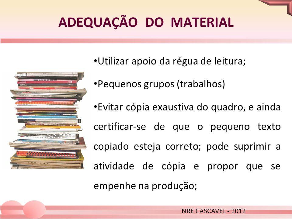 ADEQUAÇÃO DO MATERIAL Utilizar apoio da régua de leitura;