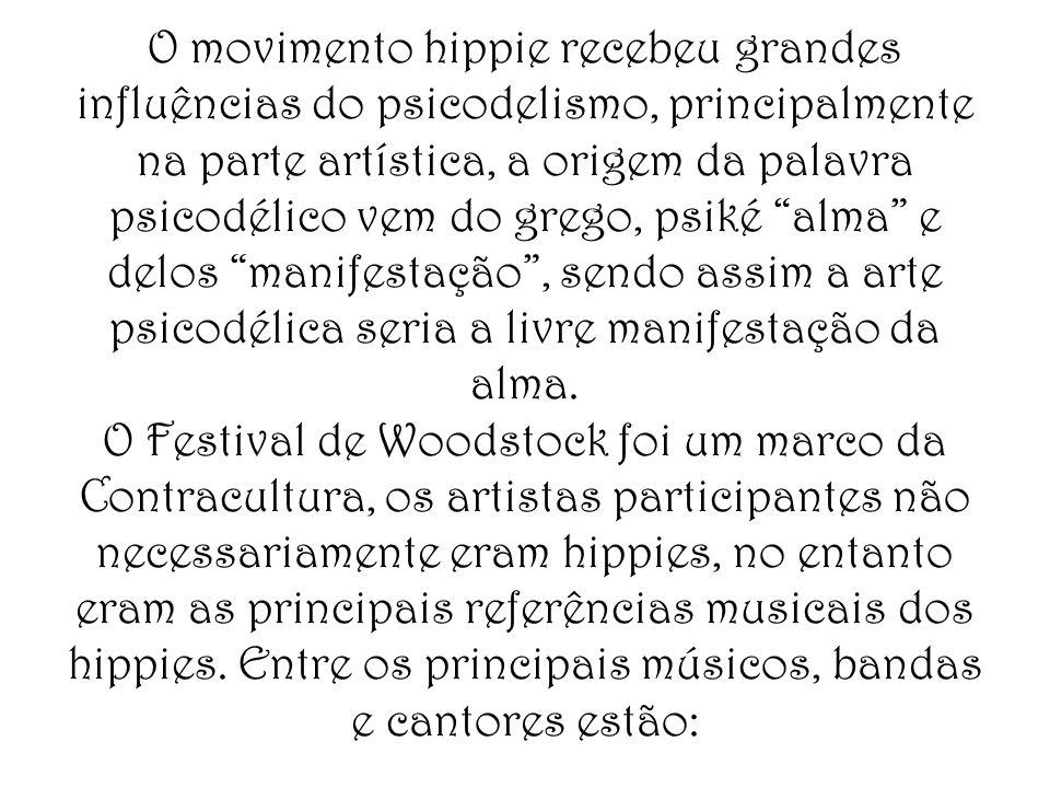 O movimento hippie recebeu grandes influências do psicodelismo, principalmente na parte artística, a origem da palavra psicodélico vem do grego, psiké alma e delos manifestação , sendo assim a arte psicodélica seria a livre manifestação da alma.