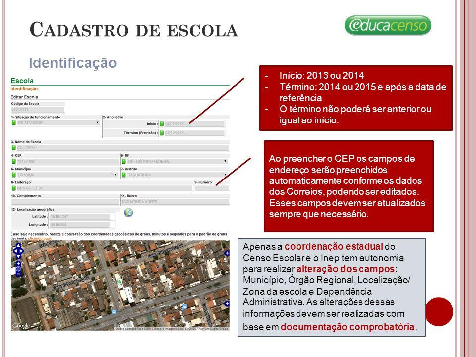 Cadastro de escola Identificação Início: 2013 ou 2014