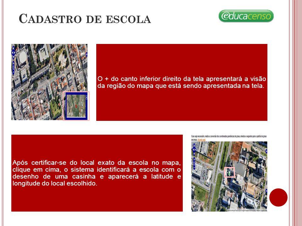 Cadastro de escola O + do canto inferior direito da tela apresentará a visão da região do mapa que está sendo apresentada na tela.
