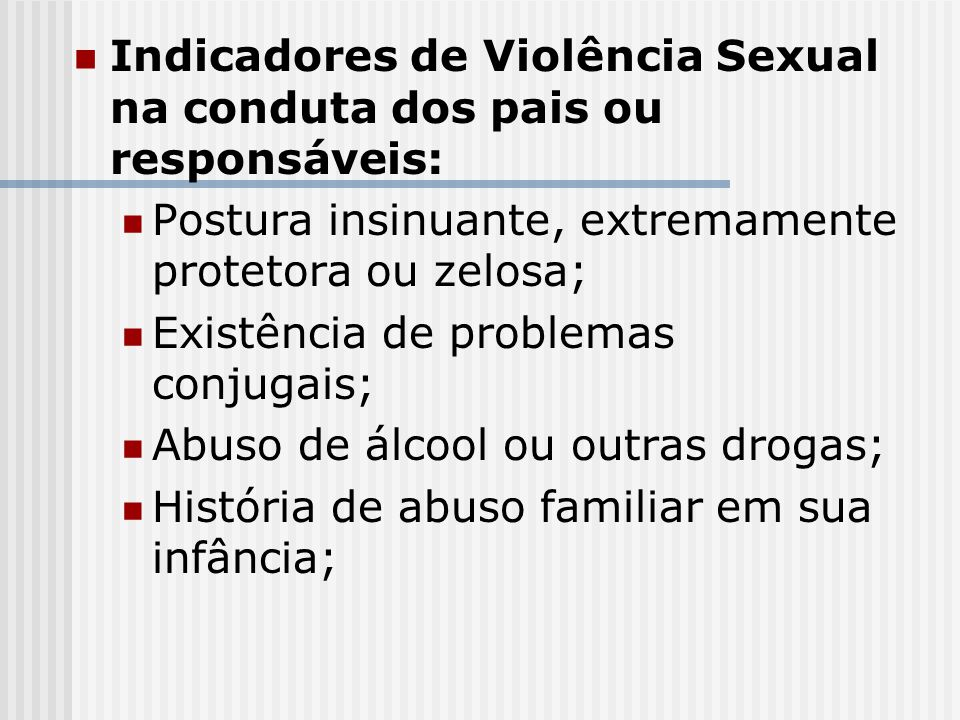 Indicadores de Violência Sexual na conduta dos pais ou responsáveis: