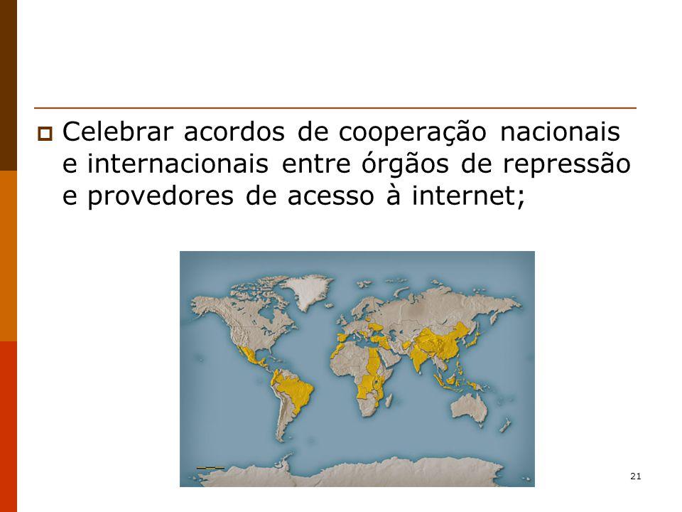 Celebrar acordos de cooperação nacionais e internacionais entre órgãos de repressão e provedores de acesso à internet;