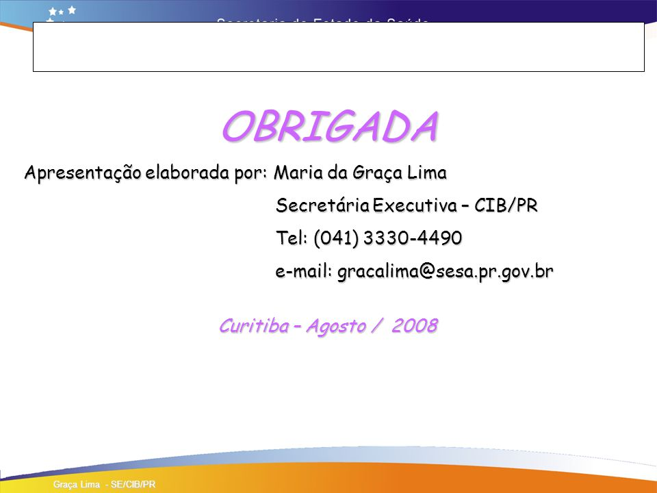 OBRIGADA Apresentação elaborada por: Maria da Graça Lima