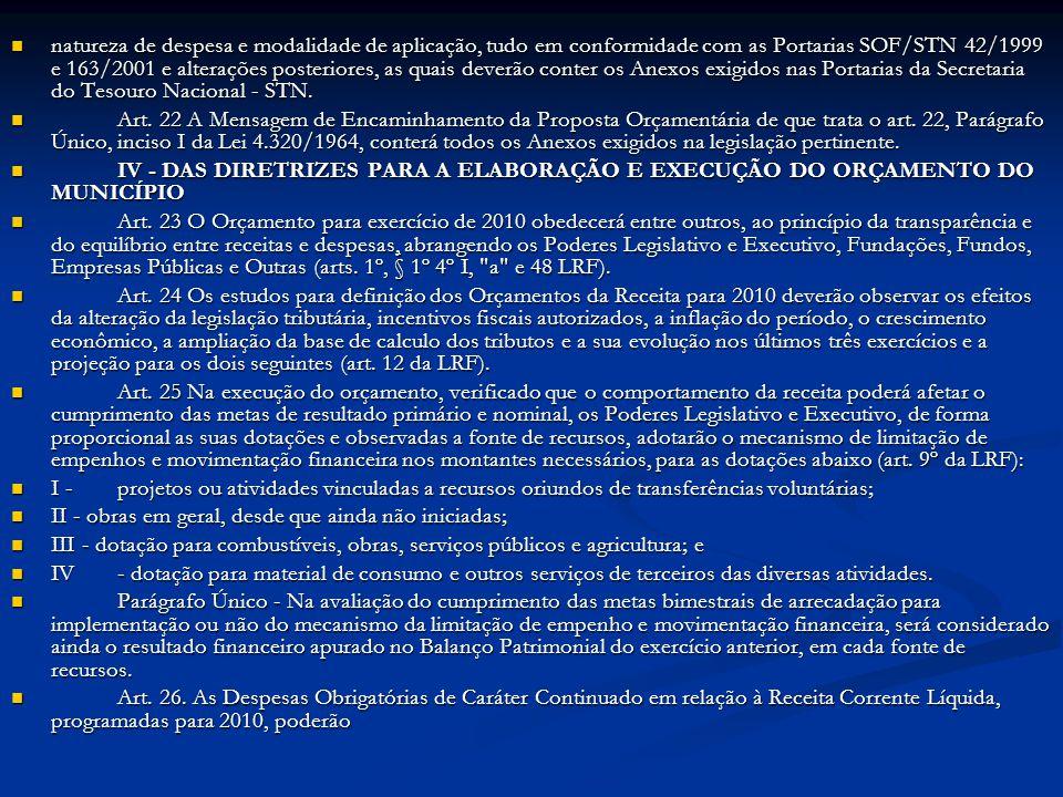 natureza de despesa e modalidade de aplicação, tudo em conformidade com as Portarias SOF/STN 42/1999 e 163/2001 e alterações posteriores, as quais deverão conter os Anexos exigidos nas Portarias da Secretaria do Tesouro Nacional - STN.