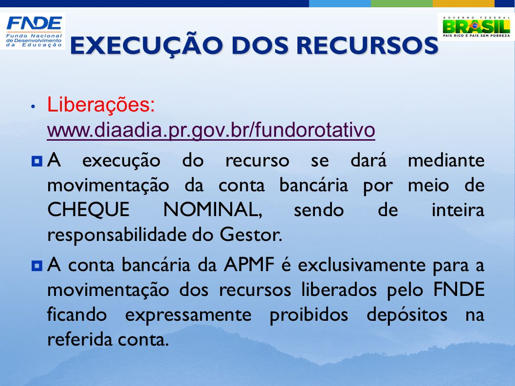 EXECUÇÃO DOS RECURSOS Liberações: www.diaadia.pr.gov.br/fundorotativo