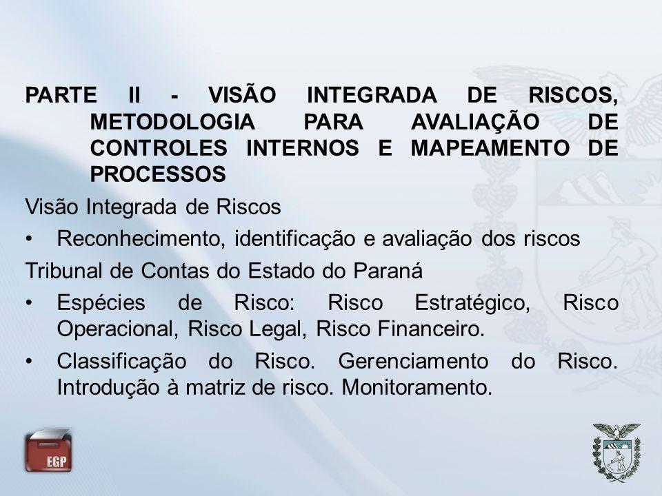 PARTE II - VISÃO INTEGRADA DE RISCOS, METODOLOGIA PARA AVALIAÇÃO DE CONTROLES INTERNOS E MAPEAMENTO DE PROCESSOS