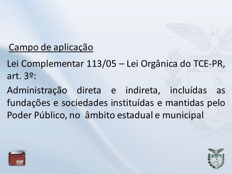 Campo de aplicação Lei Complementar 113/05 – Lei Orgânica do TCE-PR, art. 3º: