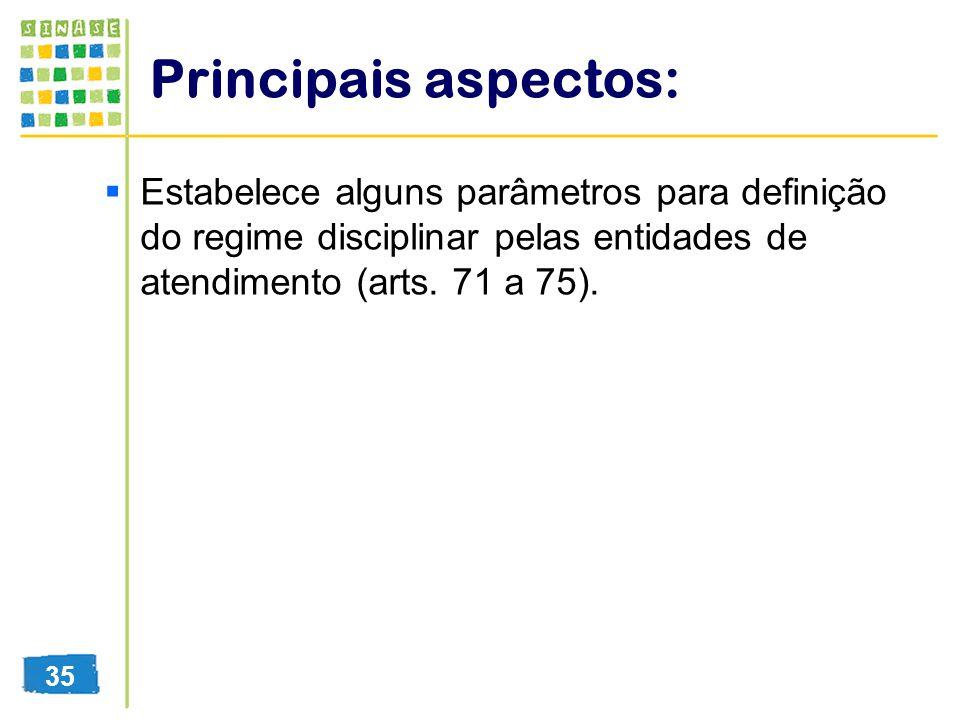 Principais aspectos: Estabelece alguns parâmetros para definição do regime disciplinar pelas entidades de atendimento (arts. 71 a 75).