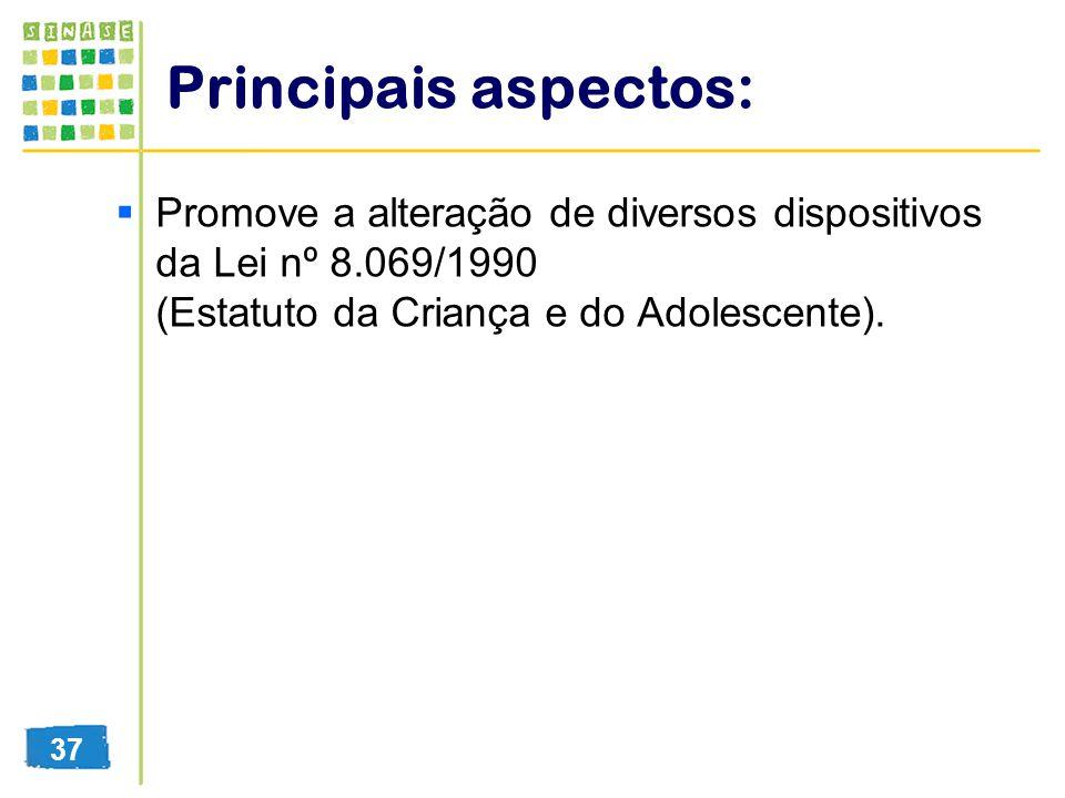 Principais aspectos: Promove a alteração de diversos dispositivos da Lei nº 8.069/1990 (Estatuto da Criança e do Adolescente).