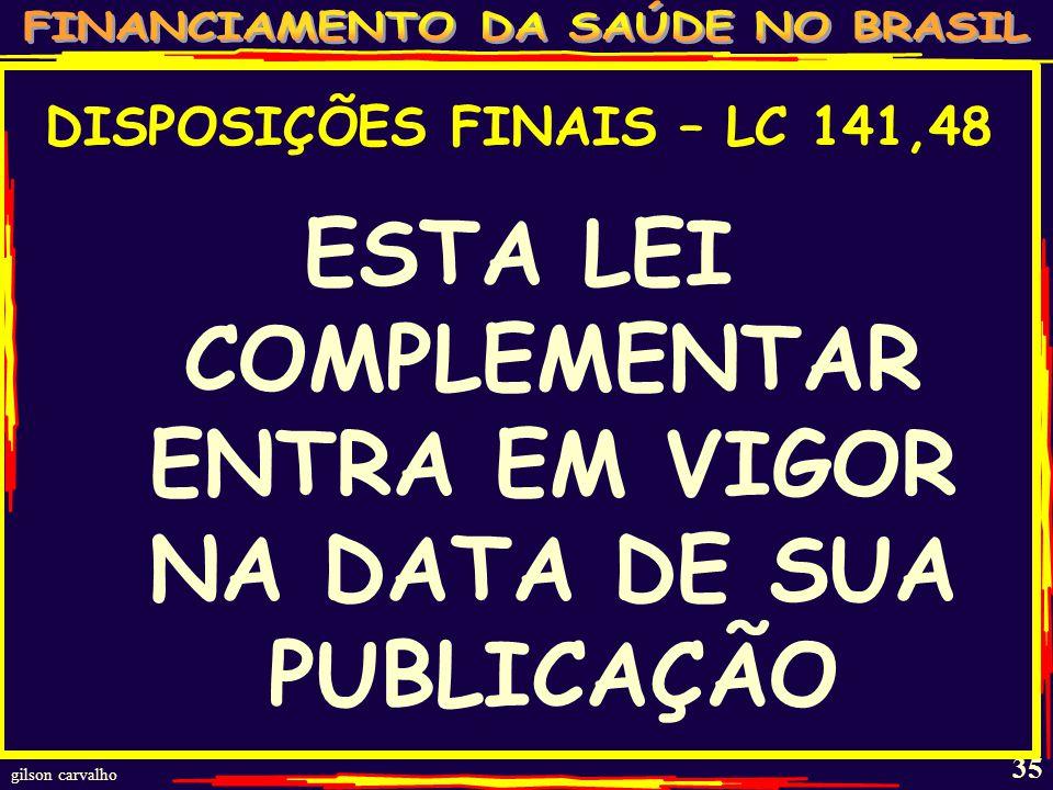 ESTA LEI COMPLEMENTAR ENTRA EM VIGOR NA DATA DE SUA PUBLICAÇÃO