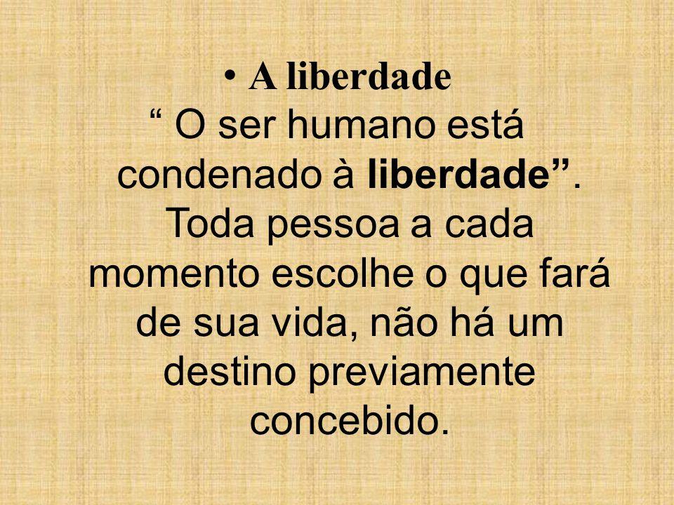 O ser humano está condenado à liberdade .
