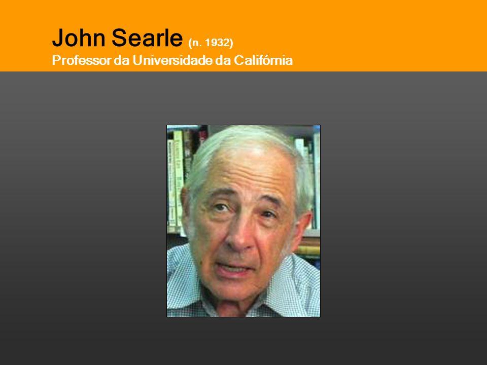 John Searle (n. 1932) Professor da Universidade da Califórnia