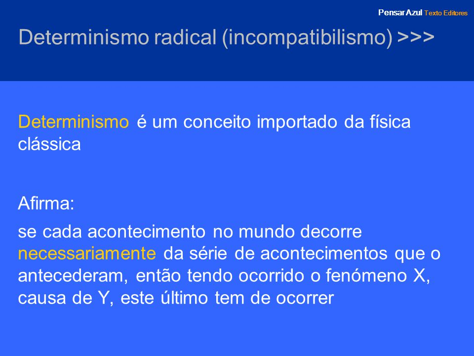 Determinismo radical (incompatibilismo) >>>