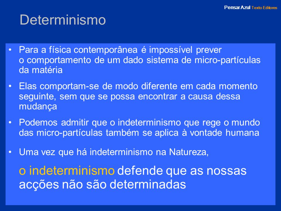 o indeterminismo defende que as nossas acções não são determinadas