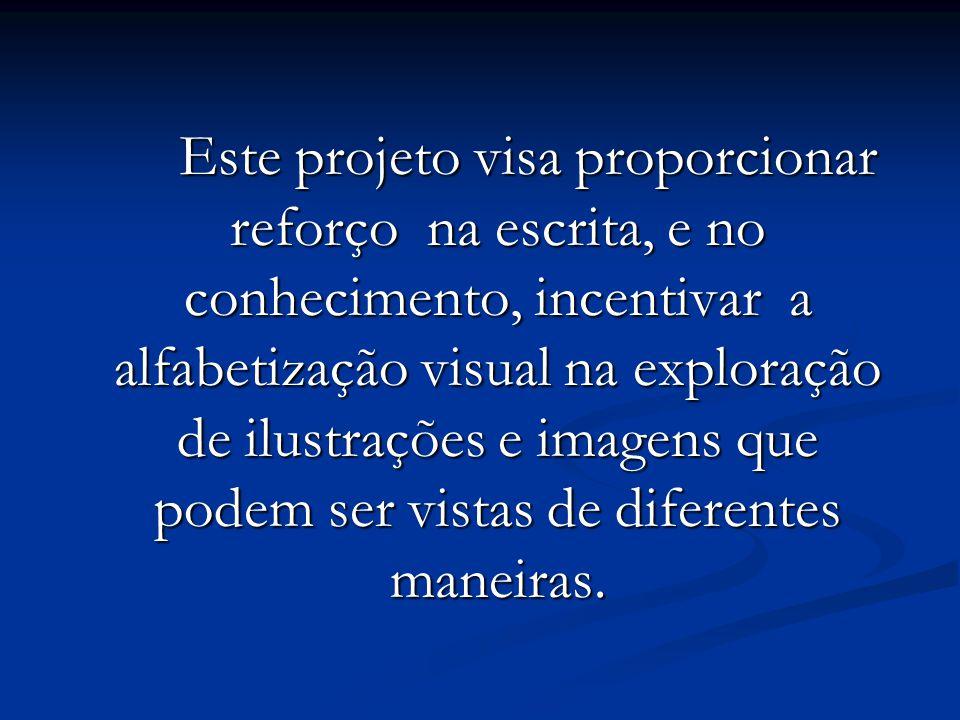 Este projeto visa proporcionar reforço na escrita, e no conhecimento, incentivar a alfabetização visual na exploração de ilustrações e imagens que podem ser vistas de diferentes maneiras.