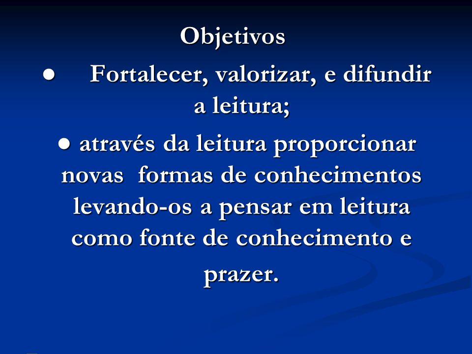● Fortalecer, valorizar, e difundir a leitura;