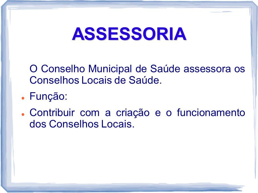 ASSESSORIA O Conselho Municipal de Saúde assessora os Conselhos Locais de Saúde. Função: