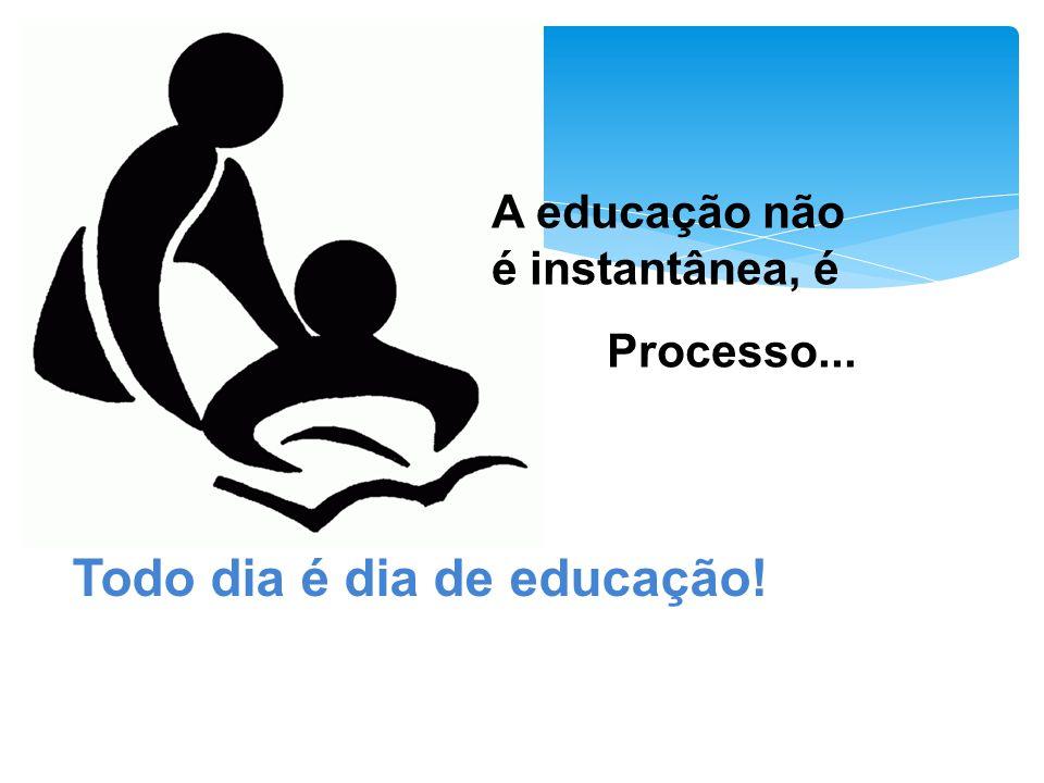 Todo dia é dia de educação!