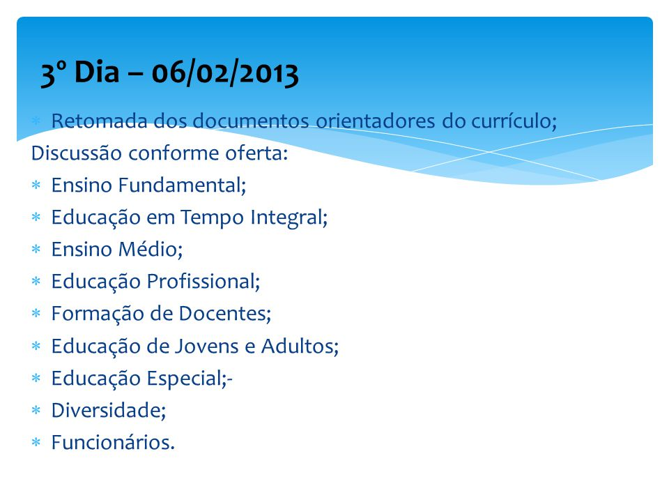3º Dia – 06/02/2013 Retomada dos documentos orientadores do currículo;