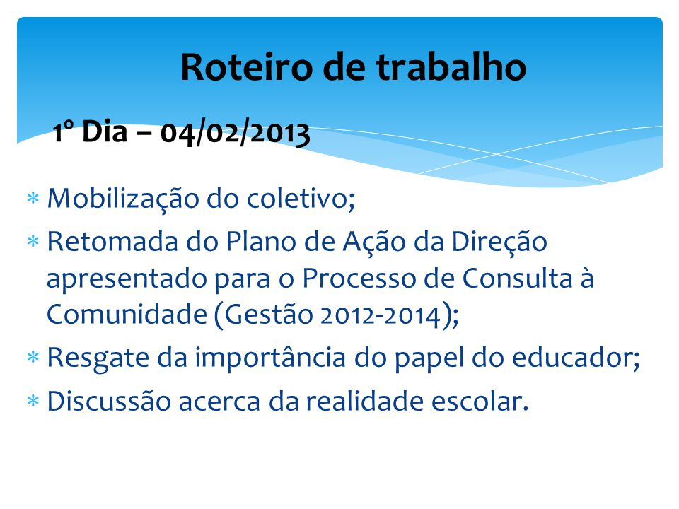 Roteiro de trabalho 1º Dia – 04/02/2013 Mobilização do coletivo;