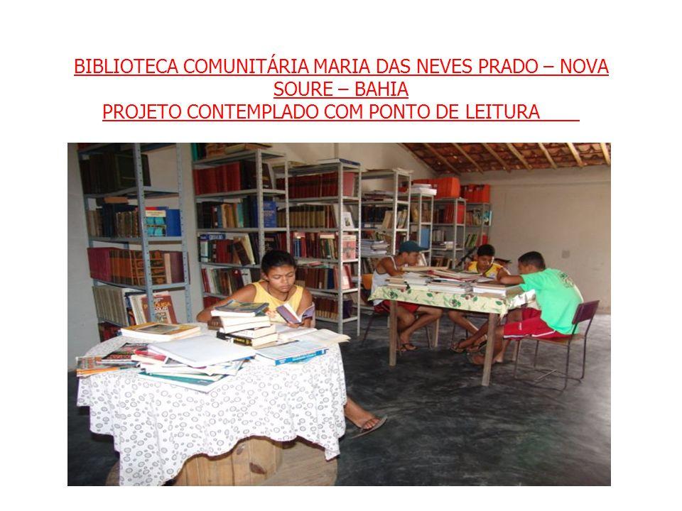 BIBLIOTECA COMUNITÁRIA MARIA DAS NEVES PRADO – NOVA SOURE – BAHIA PROJETO CONTEMPLADO COM PONTO DE LEITURA